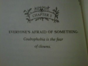 See, I didn't just go to the book place and gawp; I LEARNED SOMETHING. (Incidentally, the fear of clowns is a very sensible fear.)